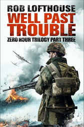 Zero Hour Trilogy: Well Past Trouble by Rob Lofthouse