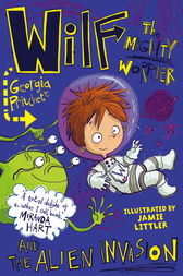 Wilf the Mighty Worrier and the Alien Invasion by Georgia Pritchett