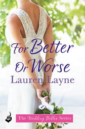 For Better Or Worse: The Wedding Belles Book 2 by Lauren Layne