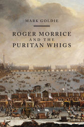 Roger Morrice and the Puritan Whigs by Mark Goldie