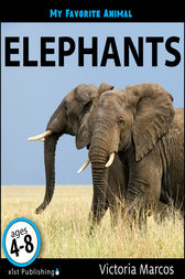 My Favorite Animal: Elephants by Victoria Marcos