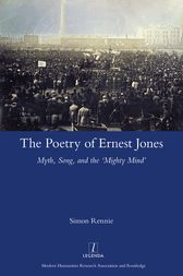 The Poetry of Ernest Jones Myth, Song, and the 'Mighty Mind' by Simon Rennie