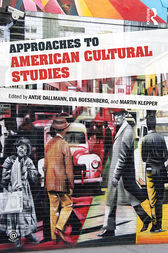 Approaches to American Cultural Studies by Antje Dallmann