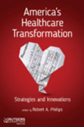 America's Healthcare Transformation by Robert A. Phillips