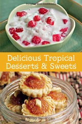 Mini Delicious Tropical Desserts & Sweets by Devagi Sanmugan