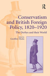 Conservatism and British Foreign Policy, 1820–1920 by Geoffrey Hicks