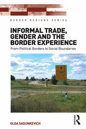 Informal Trade, Gender and the Border Experience by Olga Sasunkevich