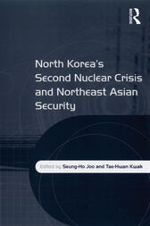 North Korea's Second Nuclear Crisis and Northeast Asian Security by Tae-Hwan Kwak