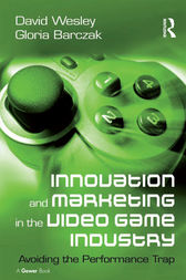 Innovation and Marketing in the Video Game Industry by David Wesley