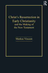 Christ's Resurrection in Early Christianity by Markus Vinzent