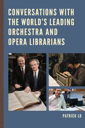 Conversations with the World's Leading Orchestra and Opera Librarians by Patrick Lo
