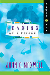 PowerPak Collection Series: Leading as a Friend by John C. Maxwell