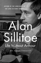 Life Without Armour by Alan Sillitoe