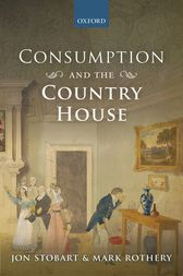 Consumption and the Country House by Jon Stobart