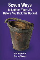 Seven Ways to Lighten Your Life Before You Kick the Bucket by Walt Hopkins