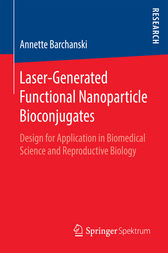 Laser-Generated Functional Nanoparticle Bioconjugates by Annette Barchanski