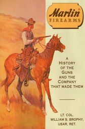 Marlin Firearms by William S. Brophy USAR