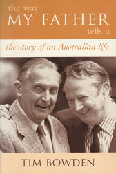 The Way My Father Tells It: The Story of an Australian Life by Tim Bowden