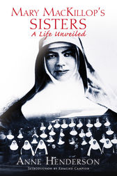 Mary Mackillops Sisters: A Life Unveiled by Anne Henderson