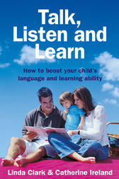 Talk, Listen and Learn How to boost your child's language and learning: ability by L Clark