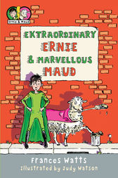 Extraordinary Ernie & Marvellous Maud by Frances Watts