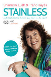 Stainless: Australia's Bestselling Domestic Guru Shows You How to Solve Stains Yourself by Trent Hayes