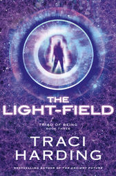 The Light-field (Triad of Being: Book Three) by Traci Harding