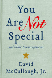You Are Not Special and Other Encouragements by David McCullough Jr