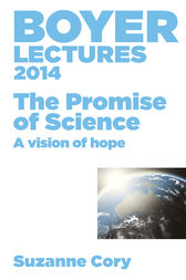 Boyer Lectures 2014: The Promise of Science - A Vision of Hope by Suzanne Cory