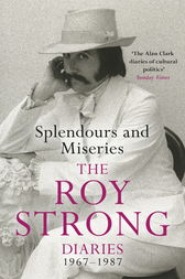 Splendours and Miseries: The Roy Strong Diaries, 1967-87 by Roy Strong