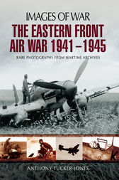 The Eastern Front Air War 1941-1945 by Anthony Tucker-Jones