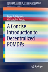 A Concise Introduction to Decentralized POMDPs by Frans A. Oliehoek