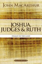 Joshua, Judges, and Ruth by John F. MacArthur