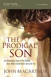 The Prodigal Son Study Guide by John F. MacArthur