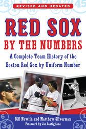 Red Sox by the Numbers: A Complete Team History of the Boston Red Sox by Uniform Number