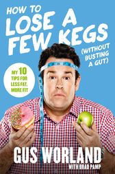 How to Lose a Few Kegs (Without Busting a Gut) by Gus Worland
