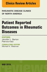 Patient Reported Outcomes in Rheumatic Diseases, An Issue of Rheumatic Disease Clinics of North America, E-Book