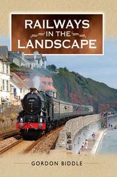 Railways in the Landscape by Gordon Biddle