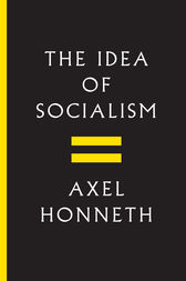 The Idea of Socialism by Axel Honneth