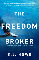 The Freedom Broker: a heart-stopping, action-packed thriller by K.J. Howe