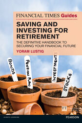 FT Guide to Saving and Investing for Retirement: The definitive handbook to securing your financial future