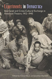 Experiments in Democracy: Interracial and Cross-Cultural Exchange in American Theatre, 1912-1945