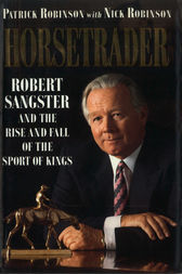 Horse Trader: Robert Sangster and the Rise and Fall of the Sport of Kings