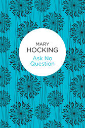 Ask No Question by Mary Hocking