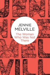 The Woman Who Was Not There by Jennie Melville