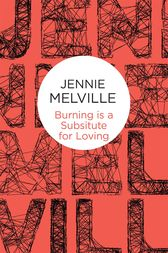 Burning Is a Substitute for Loving by Jennie Melville