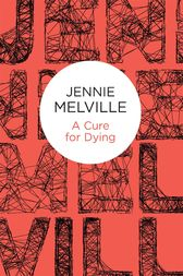 A Cure for Dying by Jennie Melville