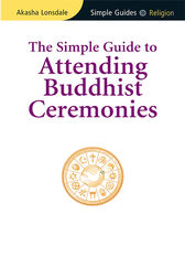 Simple Guide to Attending Buddhist Ceremonies by Akasha Lonsdale