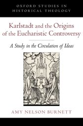 Karlstadt and the Origins of the Eucharistic Controversy by Amy Nelson Burnett