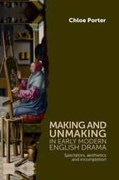 Making and unmaking in early modern English drama: Spectators, aesthetics and incompletion